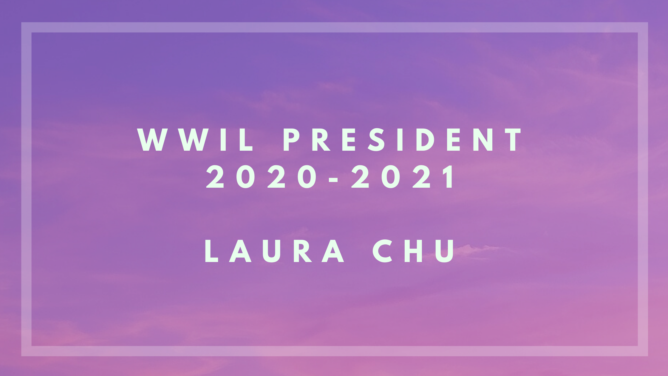 Announcement: WWIL 2020-2021 President Laura Chu
